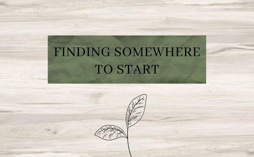 Finding Somewhere toStart