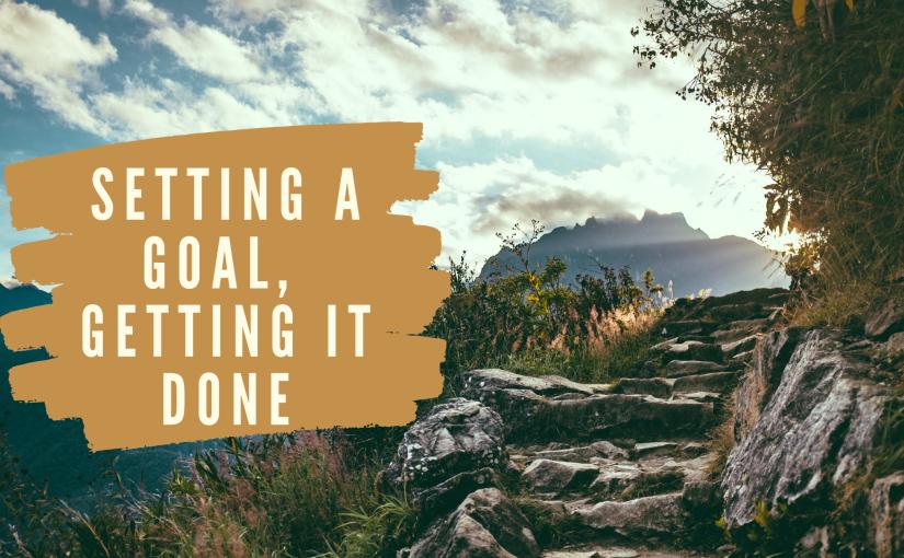 Setting a Goal, Getting ItDone